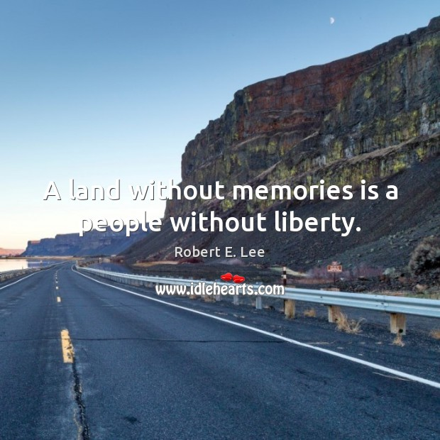 A land without memories is a people without liberty. Robert E. Lee Picture Quote