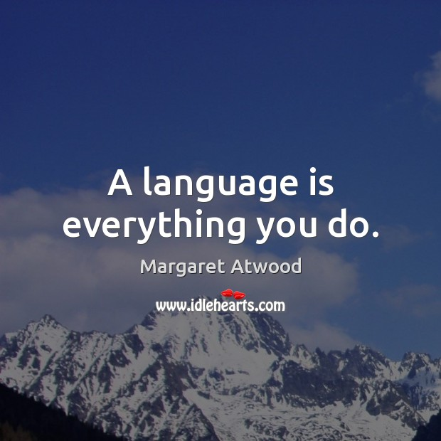 Image, A language is everything you do.