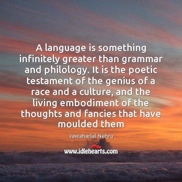 Image, A language is something infinitely greater than grammar and philology. It is