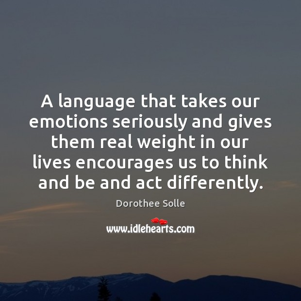 A language that takes our emotions seriously and gives them real weight Image