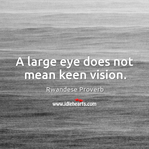 A large eye does not mean keen vision. Rwandese Proverbs Image