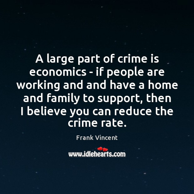 A large part of crime is economics – if people are working Image