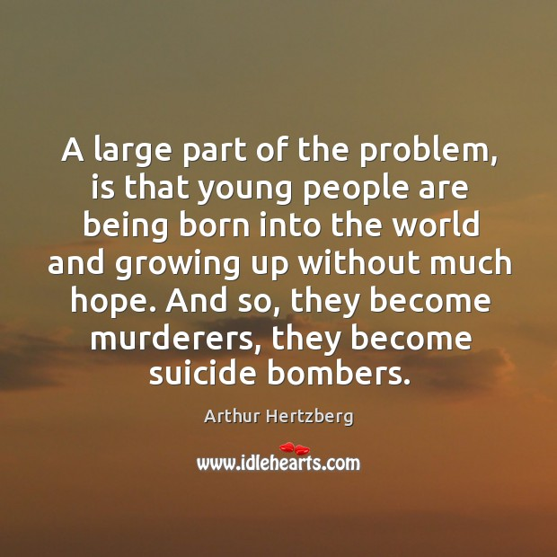 Image, A large part of the problem, is that young people are being born into the world and growing up without much hope.