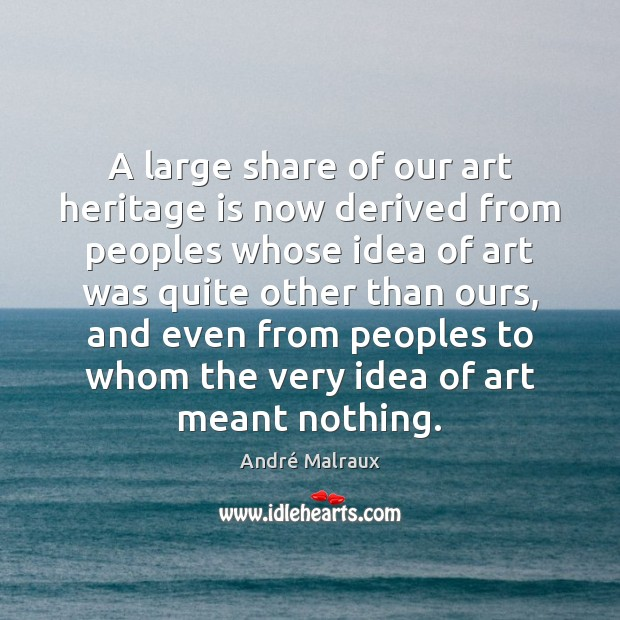 A large share of our art heritage is now derived from peoples Image