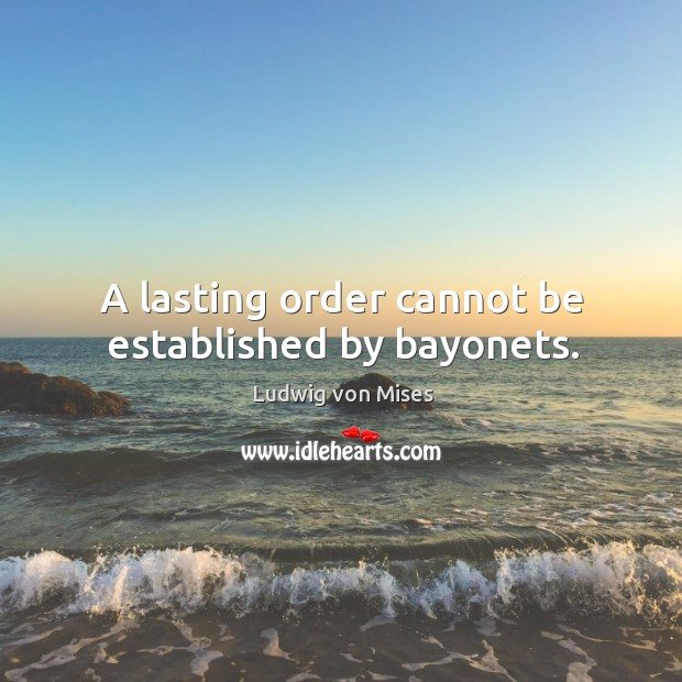 Image, A lasting order cannot be established by bayonets.