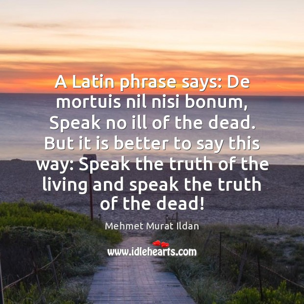 A Latin Phrase Says De Mortuis Nil Nisi Bonum Speak No Ill Cool Latin Quotes About Friendship