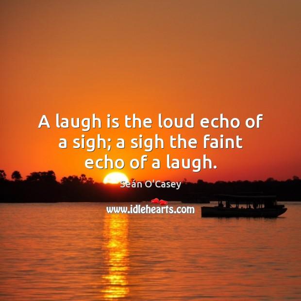 A laugh is the loud echo of a sigh; a sigh the faint echo of a laugh. Image