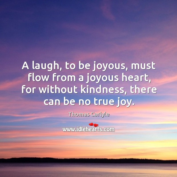 A laugh, to be joyous, must flow from a joyous heart, for True Joy Quotes Image