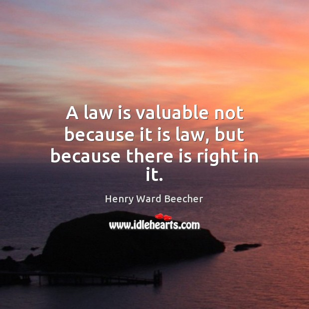 Image, A law is valuable not because it is law, but because there is right in it.