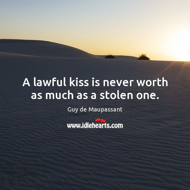 A lawful kiss is never worth as much as a stolen one. Image