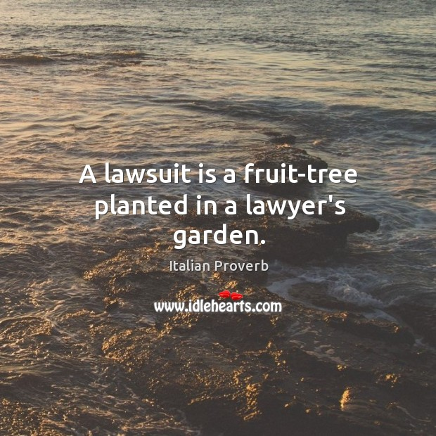 Image about A lawsuit is a fruit-tree planted in a lawyer's garden.