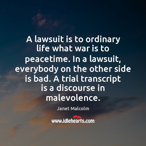 A lawsuit is to ordinary life what war is to peacetime. In Image