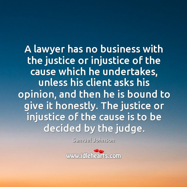 Image about A lawyer has no business with the justice or injustice of the