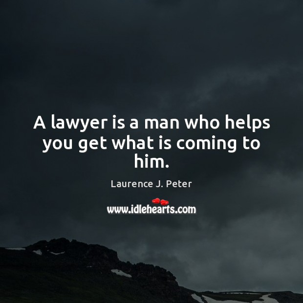 Image, A lawyer is a man who helps you get what is coming to him.