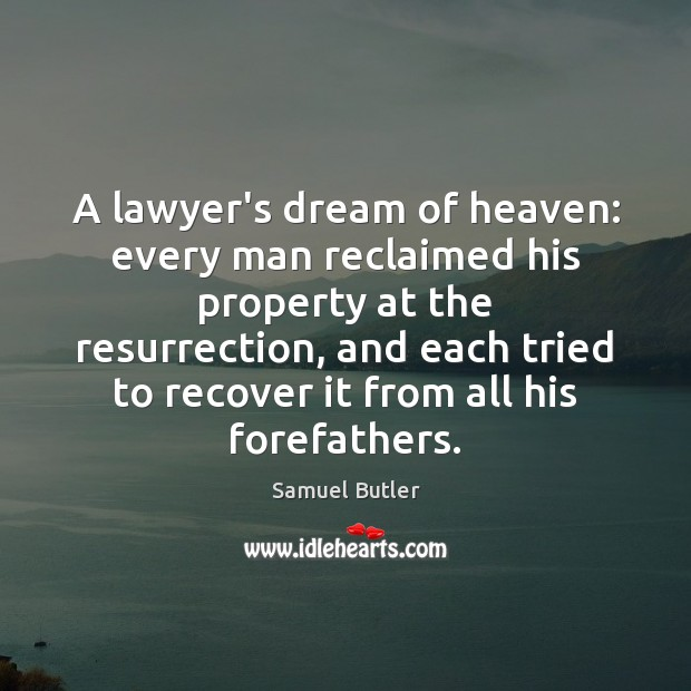 Image, Dream, Each, Every, Every Man, Forefathers, Funny, Heaven, His, Humorous, Lawyer, Man, Men, Property, Recover, Resurrection, Tried
