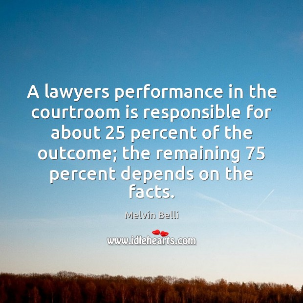 Melvin Belli Picture Quote image saying: A lawyers performance in the courtroom is responsible for about 25 percent of