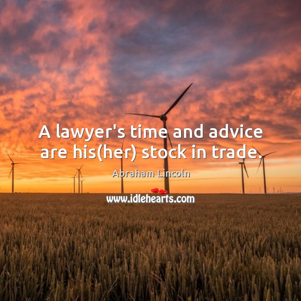 Image, A lawyer's time and advice are his(her) stock in trade.