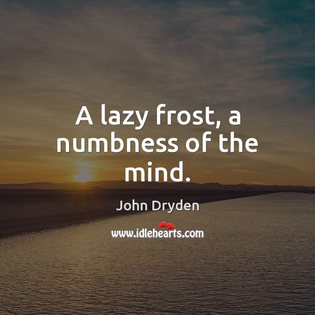 A lazy frost, a numbness of the mind. Image