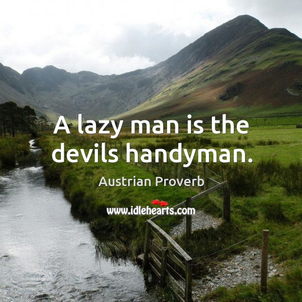 A lazy man is the devils handyman. Austrian Proverbs Image