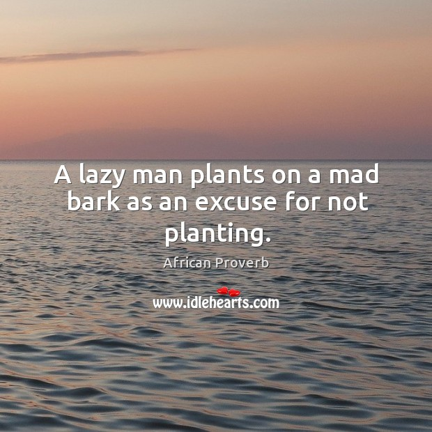 Image, A lazy man plants on a mad bark as an excuse for not planting.