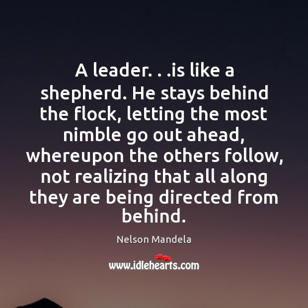A leader. . .is like a shepherd. He stays behind the flock, letting Image