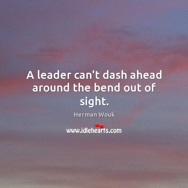 Image, A leader can't dash ahead around the bend out of sight.