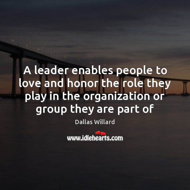 A leader enables people to love and honor the role they play Image