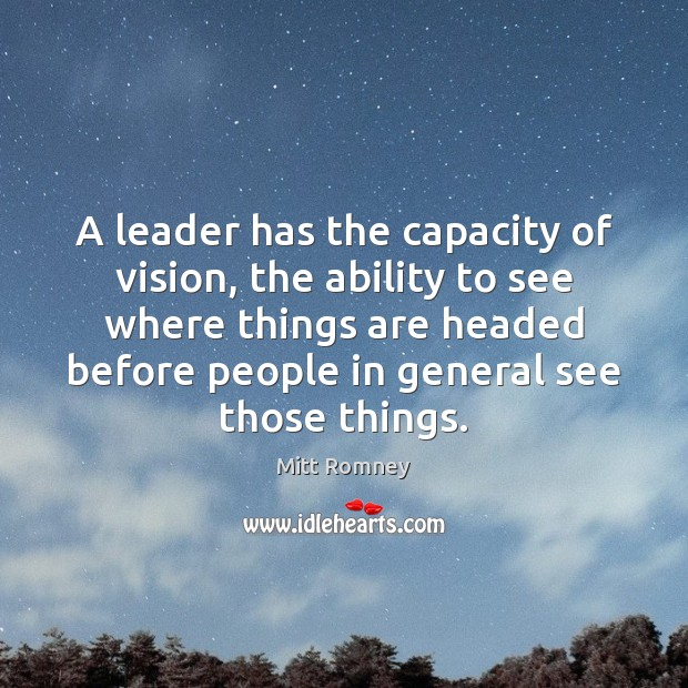 A leader has the capacity of vision, the ability to see where Image