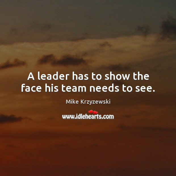 A leader has to show the face his team needs to see. Image