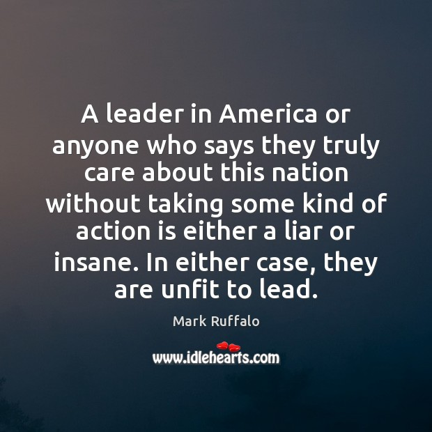 A leader in America or anyone who says they truly care about Mark Ruffalo Picture Quote