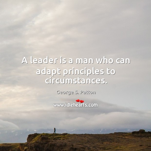 A leader is a man who can adapt principles to circumstances. Image