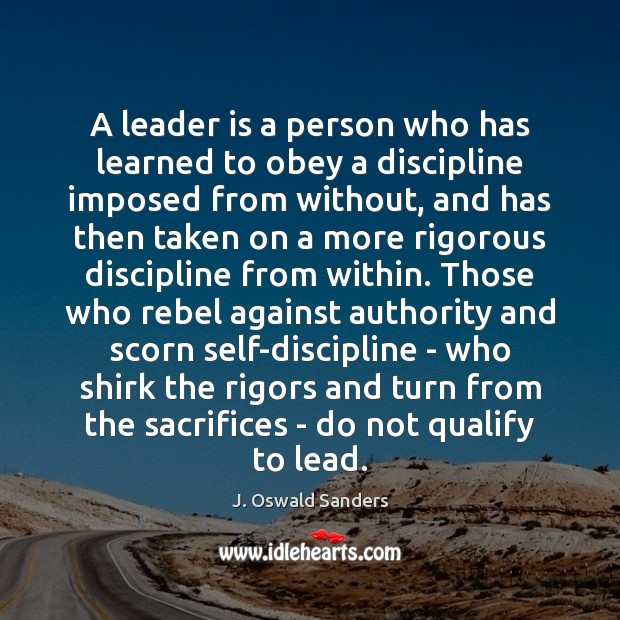 A leader is a person who has learned to obey a discipline Image