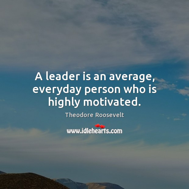 Image, A leader is an average, everyday person who is highly motivated.
