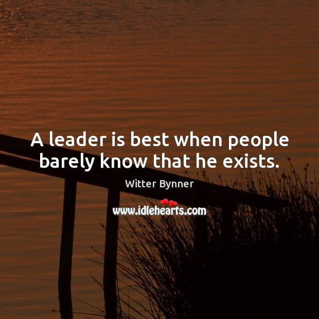 Image, A leader is best when people barely know that he exists.