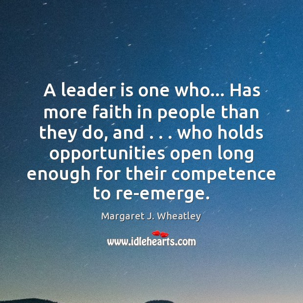 A leader is one who… Has more faith in people than they Image