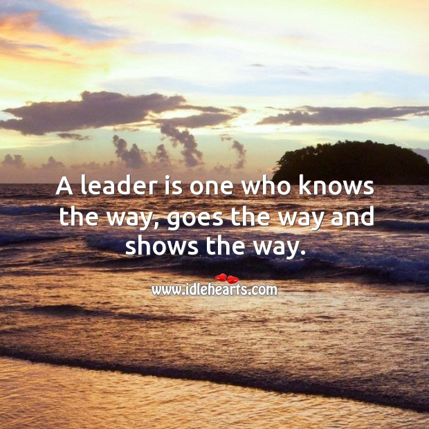 Image, A leader is one who knows the way, goes the way and shows the way.
