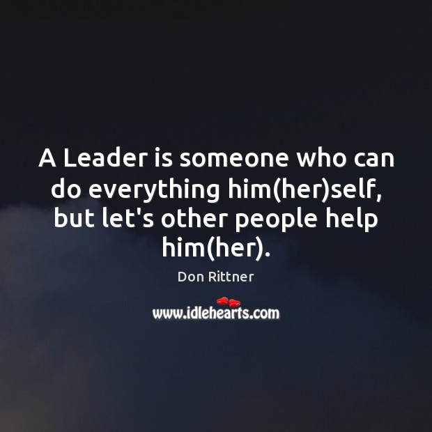 A Leader is someone who can do everything him(her)self, but Image