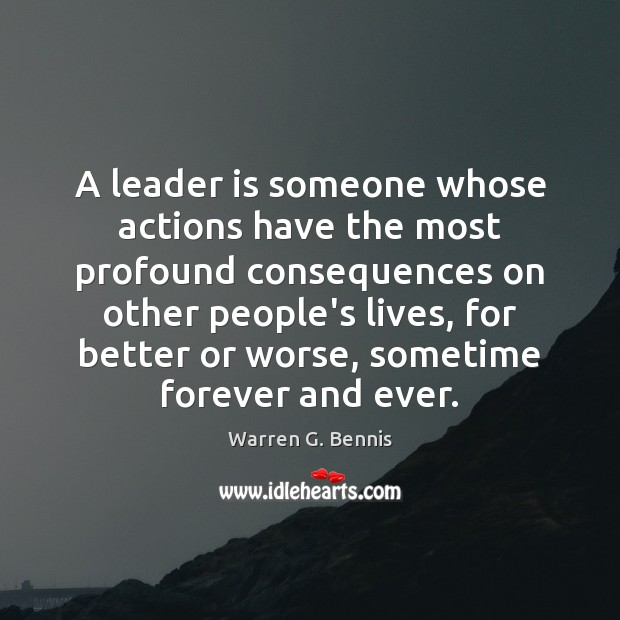 A leader is someone whose actions have the most profound consequences on Warren G. Bennis Picture Quote