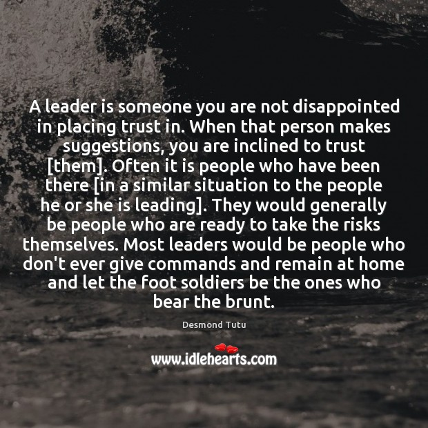 A leader is someone you are not disappointed in placing trust in. Desmond Tutu Picture Quote