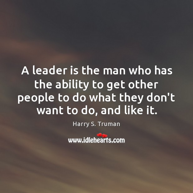 Image, A leader is the man who has the ability to get other