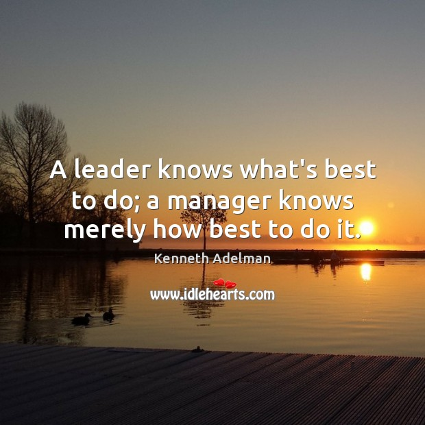 Image, A leader knows what's best to do; a manager knows merely how best to do it.