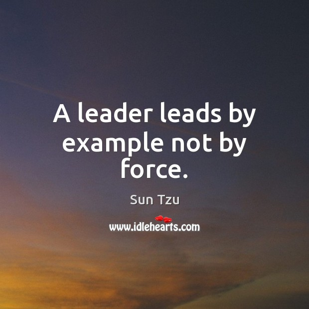 Image, A leader leads by example not by force.