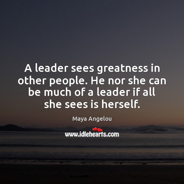 Image, A leader sees greatness in other people. He nor she can be