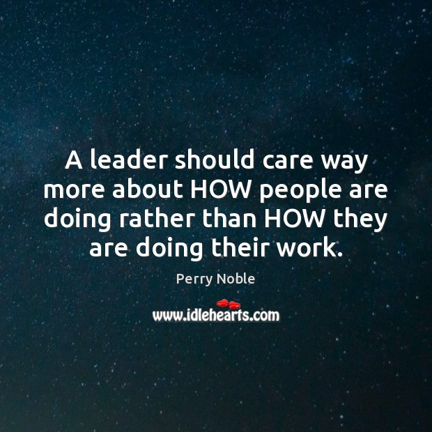 A leader should care way more about HOW people are doing rather Image