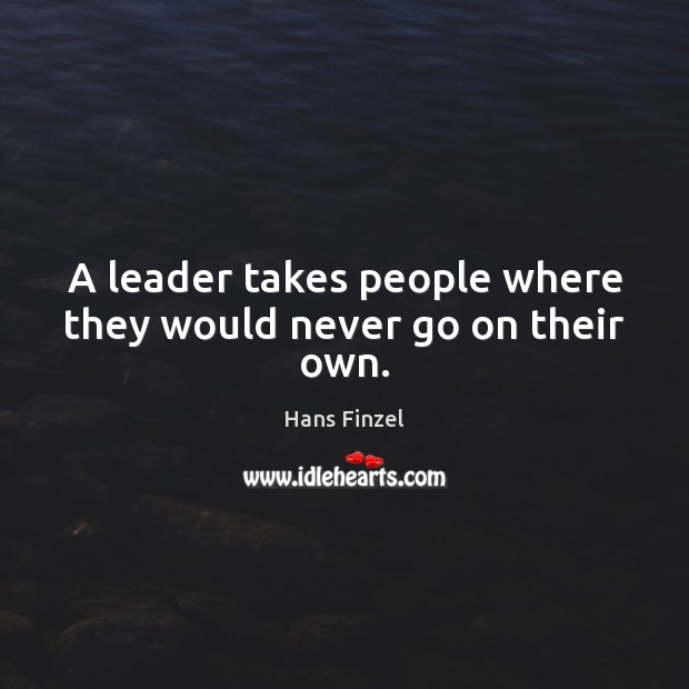 A leader takes people where they would never go on their own. Image