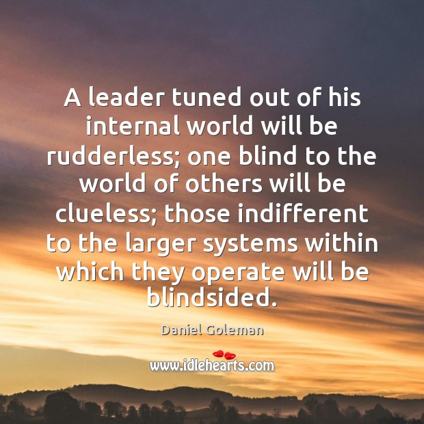 A leader tuned out of his internal world will be rudderless; one Daniel Goleman Picture Quote