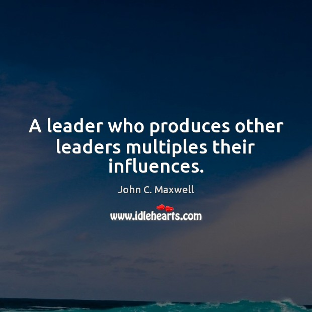 Image, A leader who produces other leaders multiples their influences.
