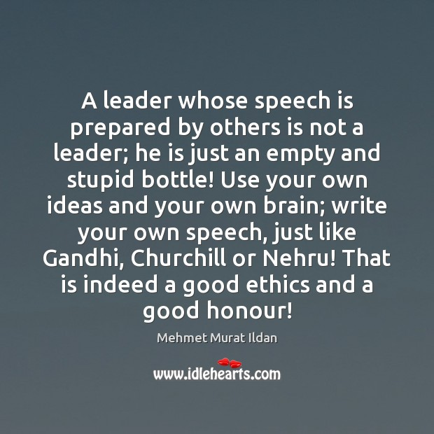 Image, A leader whose speech is prepared by others is not a leader;
