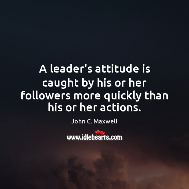 A leader's attitude is caught by his or her followers more quickly Image