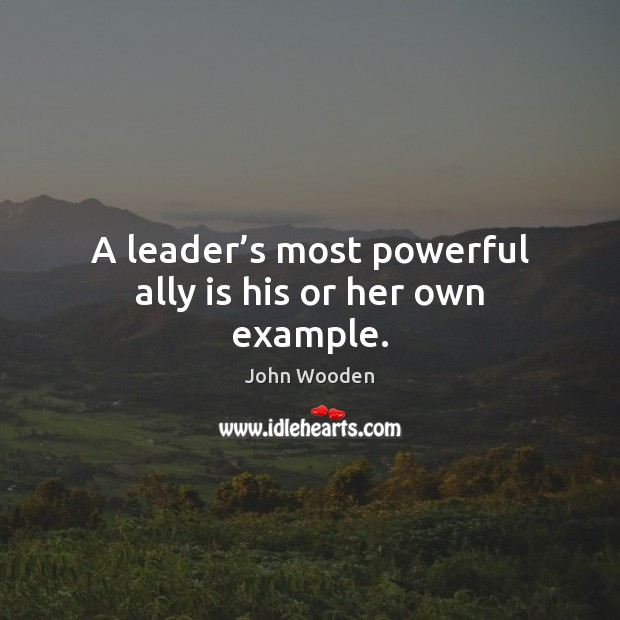 A leader's most powerful ally is his or her own example. Image